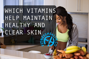 WHICH VITAMINS HELP MAINTAIN HEALTHY AND CLEAR SKIN