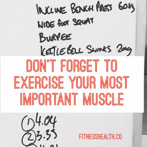 Don't Forget to Exercise Your Most Important Muscle