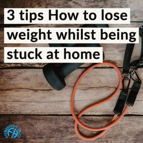 3 tips How to lose weight whilst being stuck at home