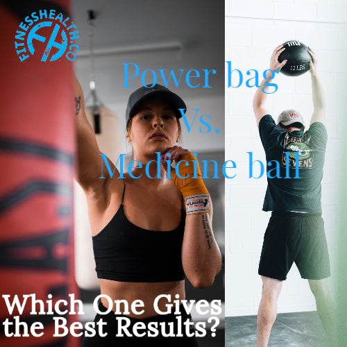 Power bag Vs. Medicine ball- Which One Gives the Best Results?