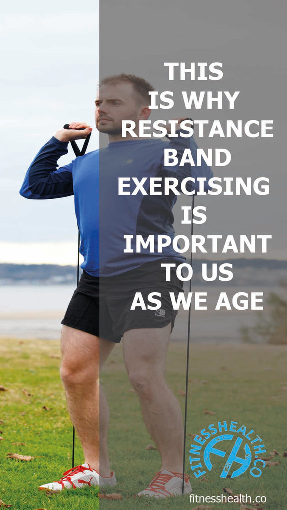 THIS IS WHY RESISTANCE BAND EXERCISING IS IMPORTANT TO US AS WE AGE