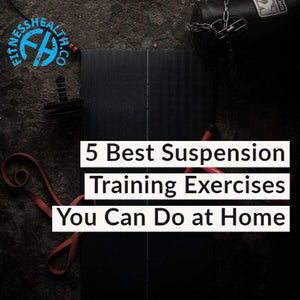 5 Best Suspension Training Exercises You Can Do at Home
