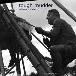 Tough Mudder Training – Where to Start