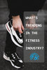 What's trending in the fitness industry?
