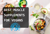 Best Muscle Supplements for Vegans