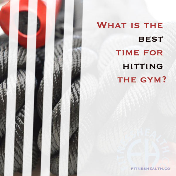 What is the best time for hitting the gym?