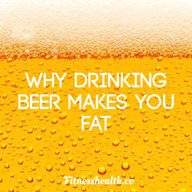 Why Drinking Beer Makes You Fat