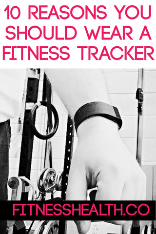 10 Reasons You Should Wear a Fitness Tracker