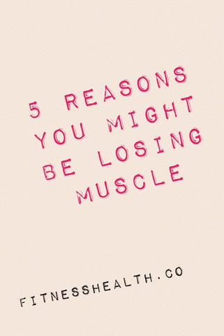 5 All-Too-Common Reasons You Might Be Losing Muscle