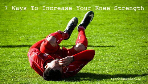 7 Ways To Increase Your Knee Strength