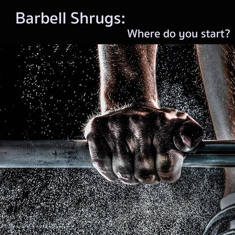 Barbell Shrugs- Where do you start?