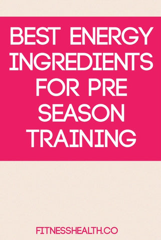 Best Energy Ingredients for Pre-Season Training