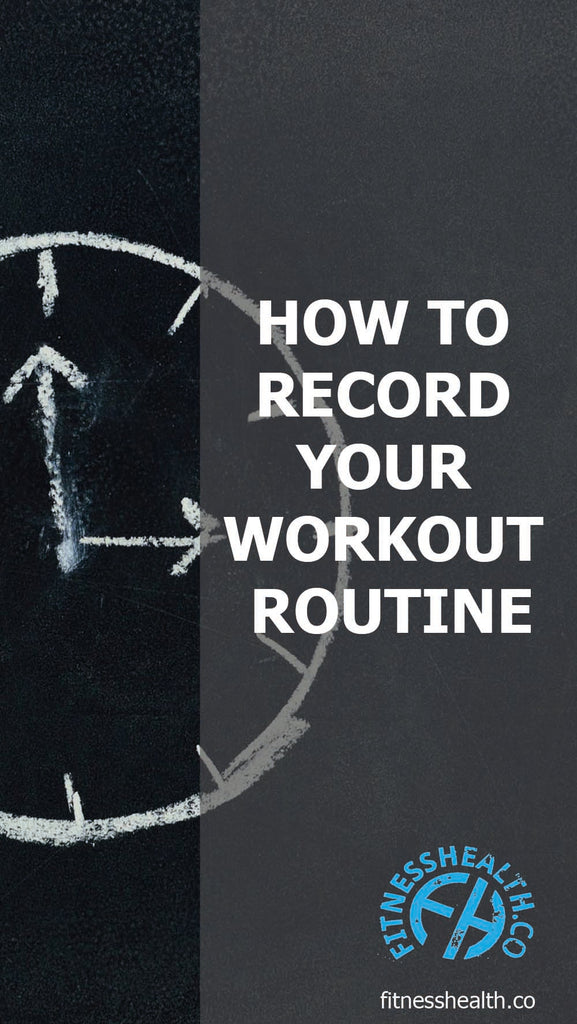 HOW TO RECORD YOUR WORKOUT ROUTINE