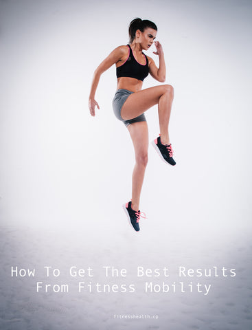 How To Get The Best Results From Fitness Mobility