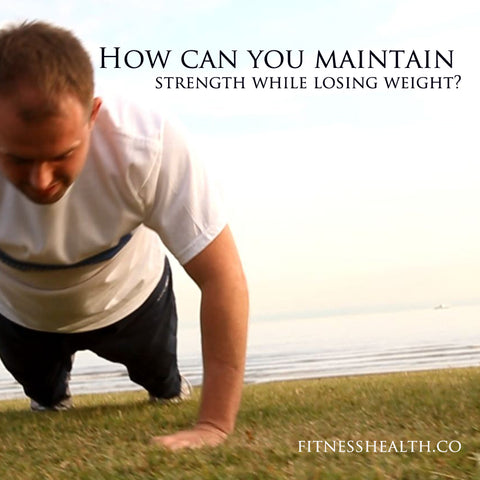 How can you maintain strength while losing weight?