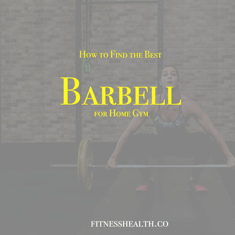 How to Find the Best Barbell for Home Gym
