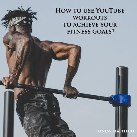 How to use YouTube workouts to achieve your fitness goals?