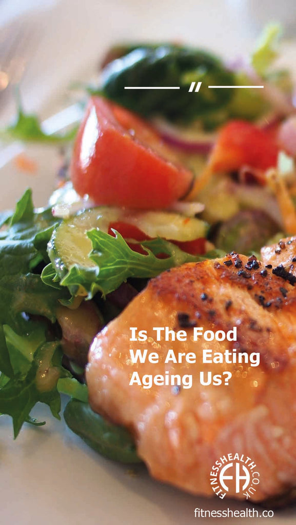 Is The Food We Are Eating Ageing Us?