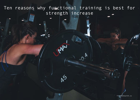 Ten reasons why functional training is best for strength increase