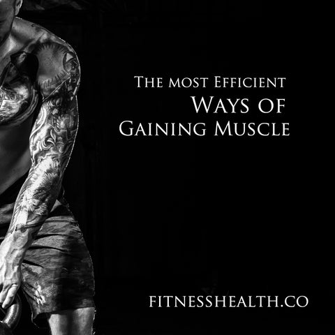 The most Efficient Ways of Gaining Muscle