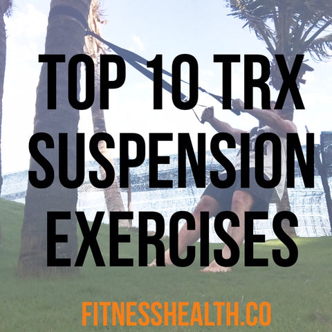 Top 10 TRX Suspension Trainer Exercises