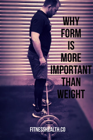 why fitness form is more important than your lifting