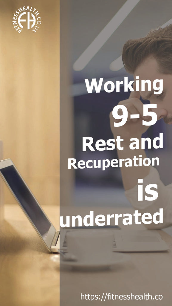Working 9-5 - Rest and Recuperation is underrated