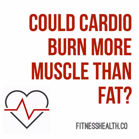 Could Cardio Burn More Muscle Than Fat?