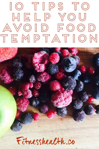 10 Tips to Help You Avoid Food Temptation