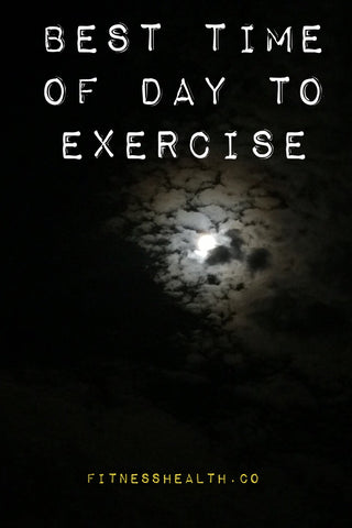 What's the best time of day to exercise