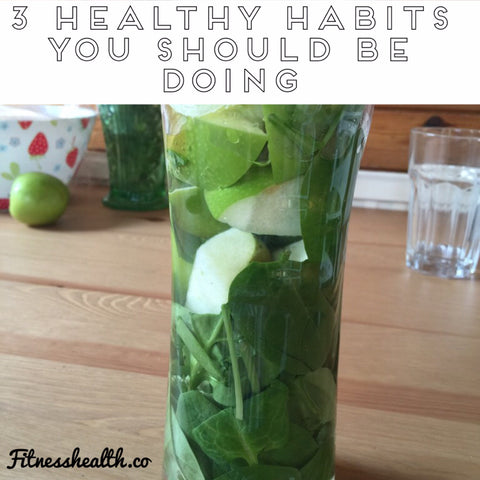 3 health habits you should be doing