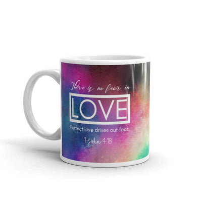 "Christian Faith Mug - ""There is no fear in love. But perfect love drives out fear,.."" ~1 John 4:18"