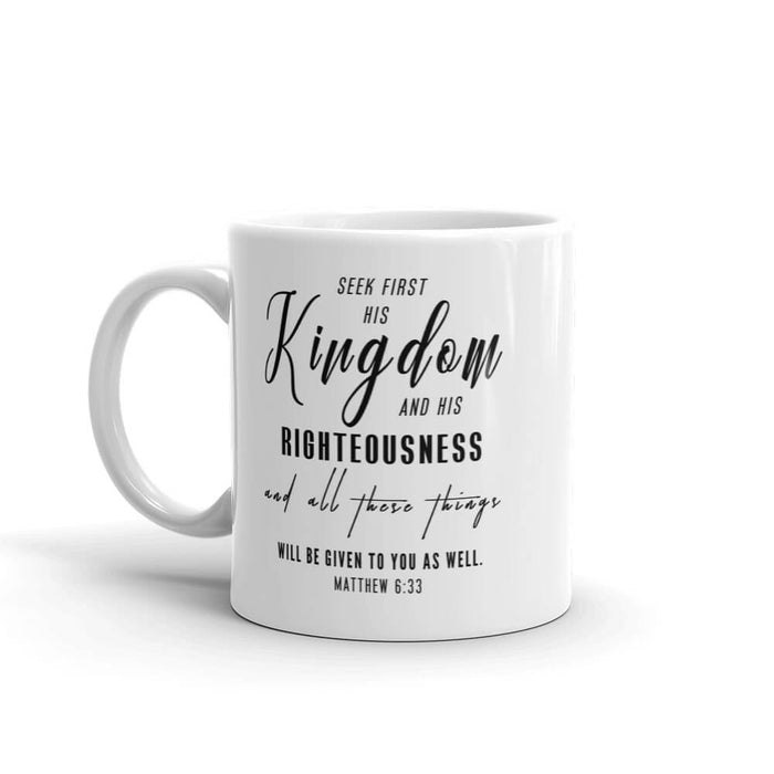 "Christian Faith Mug - ""But seek first his kingdom and his righteousness,.."" ~Matthew 6:33"