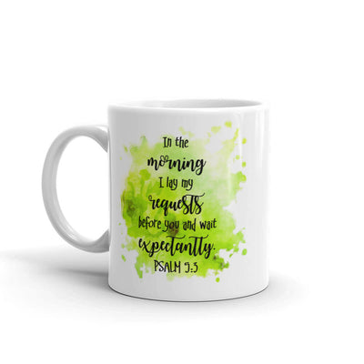 "Christian Faith Mug - ""In the morning I lay my requests before you..."" ~Psalm 5:3"