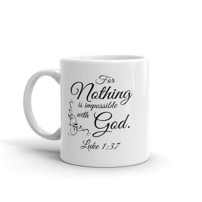 "Christian Faith Mug - ""For with God nothing shall be impossible."" ~Luke 1:37"
