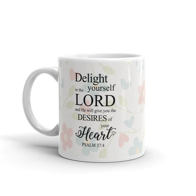 "Christian Faith Mug - ""Delight yourself in the Lord and He will give you the desires of your heart."" ~Psalm 37:4"