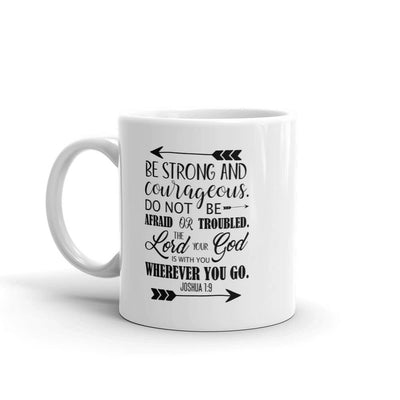 "Christian Faith Mug - ""Be strong and courageous. Do not be afraid;.. "" ~Joshua 1:9"