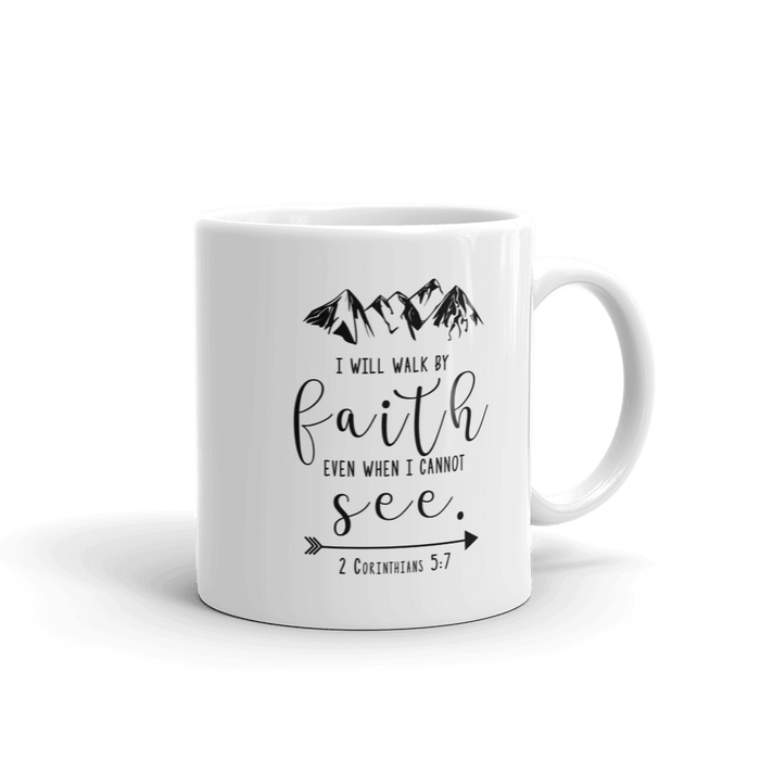 "Christian Faith Mug - ""For we live by faith, not by sight.""~2 Corinthians 5:7"