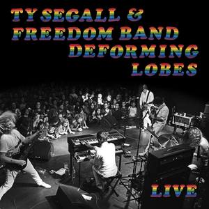 Ty Segall & Freedom Band – Deforming Lobes