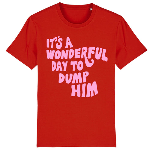 It's A Wonderful Day To Dump Him - T Shirt