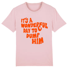 Load image into Gallery viewer, It's Wonderful Day To Dump Him - T Shirt