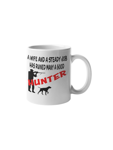 A Wife And A Steady Job Has Ruined Many A Good Hunter Coffee Mug