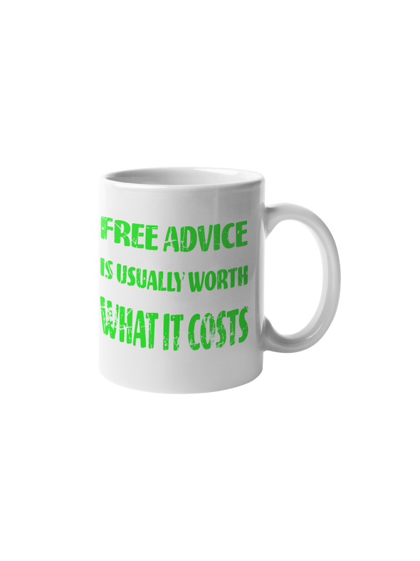 Free Advice Is Usually Worth What It Costs Coffee Mug