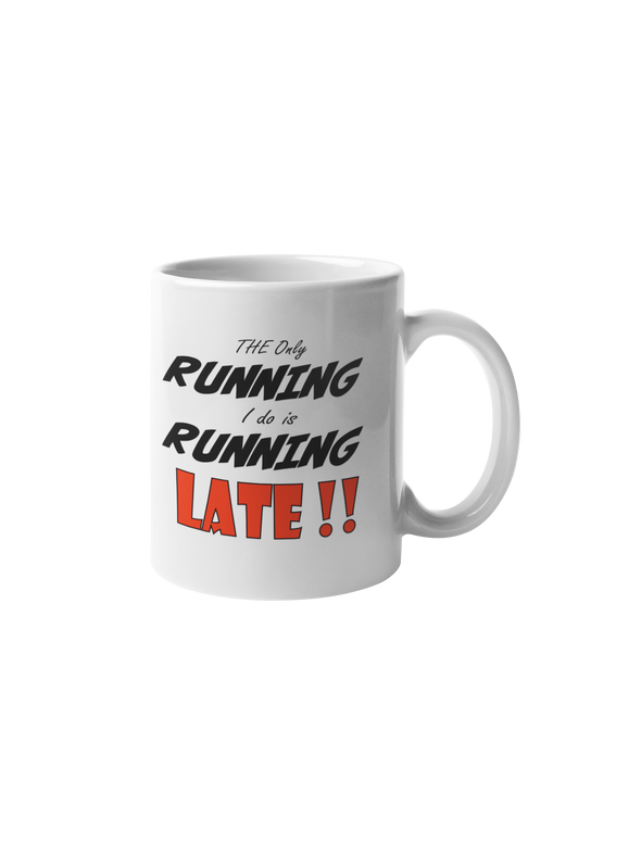 The Only Running I Do Is Running Late Coffee Mug