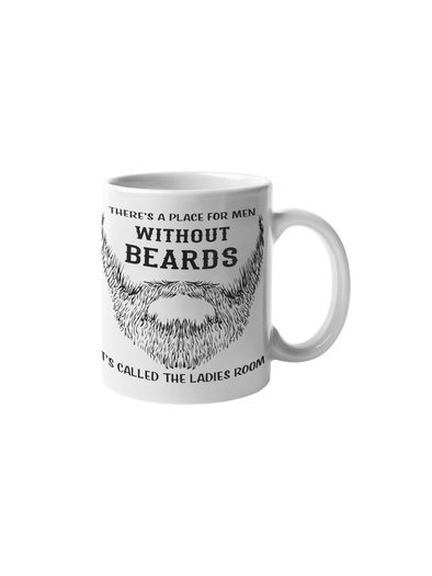 There's A Place For Men Without Beards It's Called The Ladies Room Coffee Mug