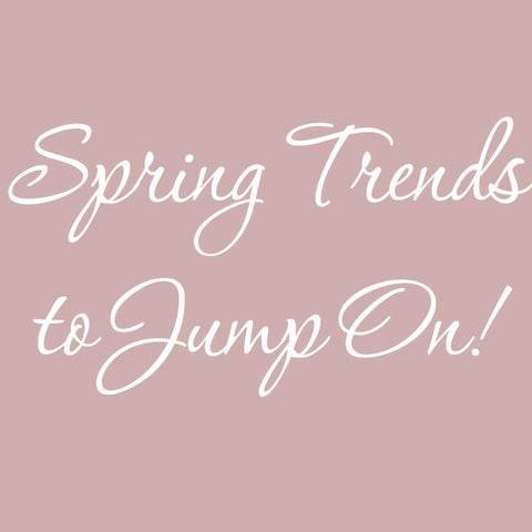 Spring Trends To Jump On!