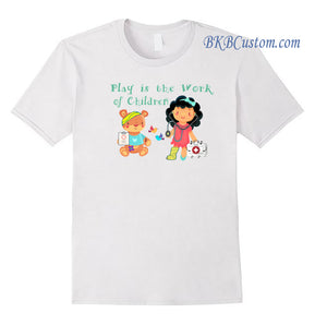 """Play is the Work of Children"" White Adult T-Shirts  (5.3oz & 5.9oz)"