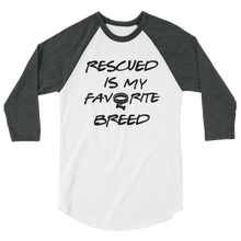 Load image into Gallery viewer, NEW! Rescued is My Favorite Breed raglan shirt