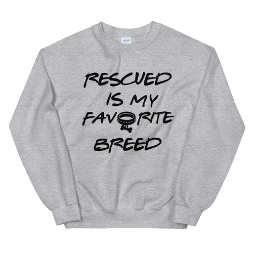 NEW! Rescued is My Favorite Breed sweatshirt