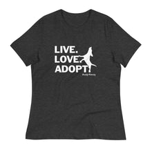Load image into Gallery viewer, New! Live.Love.Adopt Ladies Relaxed Tee